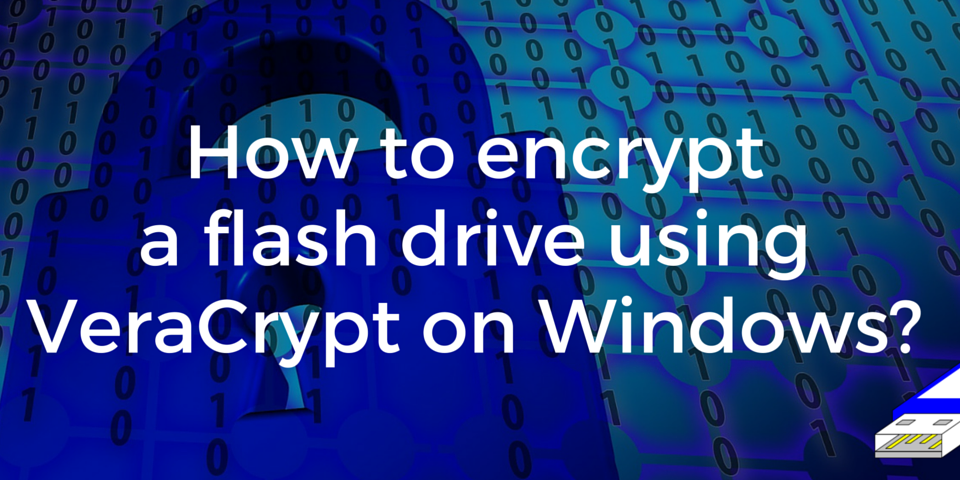 How to Encrypt Flash drive with VeraCrypt