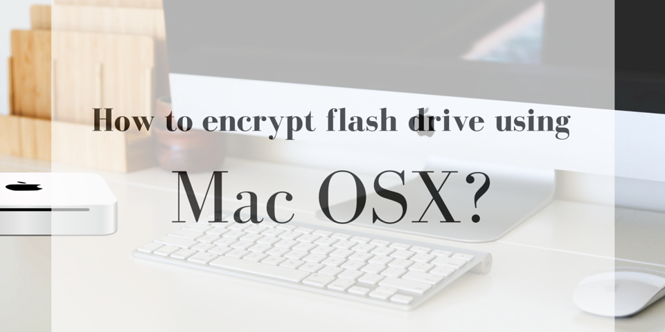 encrypt flash drive on Mac OS