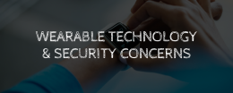 Wearable Technology & Security Concerns