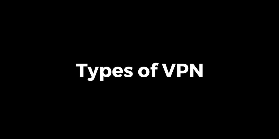 Types of VPN - Virtual Private Networks